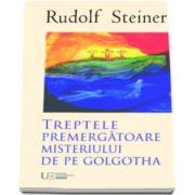 Trepte premergatoare Misteriului de pe Golgotha (Rudolf Steiner)