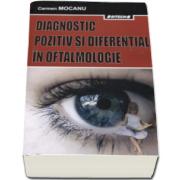 Carmen Mocanu - Diagnostic pozitiv si diferential in oftalmologie - Editia a II-a, revizuita si adaugita