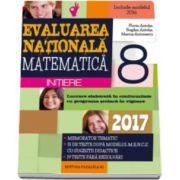 Antohe Florin - Evaluarea nationala 2017 Matematica, pentru clasa a VIII-a - Initiere. Memorator tematic, 50 de teste dupa modelul M. E. N. C. S.