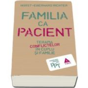 Familia ca pacient - Terapia conflictelor in cuplu si familie (Horst Eberhard Richter)
