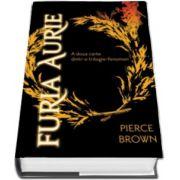 Furia Aurie - A doua carte dintr-o trilogie fenomen (Pierce Brown)