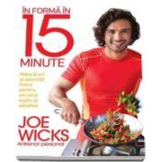 In forma in 15 minute. Mancaruri si exercitii fizice pentru un corp suplu si sanatos (Joe Wicks)