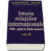 Jean Baptiste Duroselle - Istoria relatiilor internationale 1948 - pana in zilele noastre - Volumul II