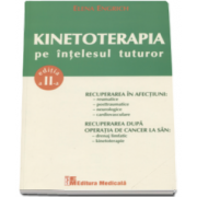 Elena Engrich - Kinetoterapia pe intelesul tuturor - Editia a II-a, revizuita si adaugita