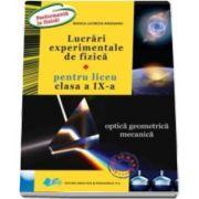 Lucrari experimentale de fizica pentru liceu. Optica geometrica mecanica - Pentru clasa a IX-a (Rodica Lucretia Argesanu)