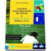Lucrari experimentale de fizica pentru liceu. Termodinamica electrocinetica - Pentru clasa a X-a (Rodica Lucretia Argesanu)