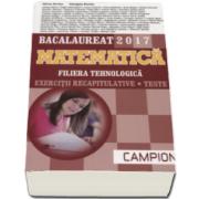Marius Burtea - Matematica bacalaureat 2017, Filiera tehnologica. Exercitii recapitulative. Teste (Maro)