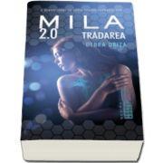 Debra Driza - Mila 2. 0. Tradarea - Partea a II-a. O nemuritoare se lupta pentru supravietuire