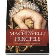 Niccolo Machiavelli - Principele - Editie ingrijita si studiul introductiv de Lucian Pricop