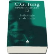 C. G. Jung - Opere Complete. Psihologie si alchimie - Volumul 12