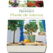 Larousse - Plante de interior - Alegerea, cultivarea si intretinerea plantelor verzi si cu flori
