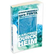 Strapungerea spre fiinta - Etapele maturitatii umane (Durckheim Karlfried Graf)