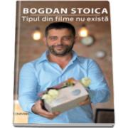 Tipul din filme nu exista - de Bogdan Stoica