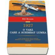 Bill Bryson - 1927 - O vara care a schimbat lumea