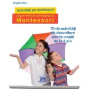 Brigitte Ekert - Activitati pe anotimpuri dupa metoda pedagogica Montessori - 70 de activitati de dezvoltare pentru copiii de la 3 ani