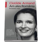 Am ales Romania - Povestea mea (Clotilde Armand)