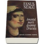 Fanus Neagu - Amantul marii doamne Dracula - Editie definitiva ne varietur