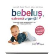 Lawrence Shapiro - Bebelus, extrema urgenta! - Informatii vitale pentru primii 3 ani din viata copilului tau