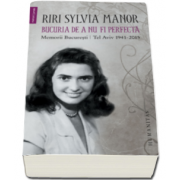 Riri Sylvia Manor - Bucuria de a nu fi perfecta - Memorii. Bucuresti-Tel Aviv 1941-2015