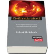 Robert M. Schoch, Civilizatia uitata - Rolul exploziilor solare in trecutul si viitorul nostru