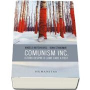 Comunism inc. - Istorii despre o lume care a fost - Ioan Stanomir