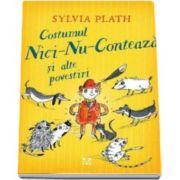 Costumul Nici-Nu-Conteaza si alte povestiri (Sylvia Plath)