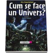 Cum se face un Univers (Alex Doppelganger)