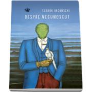 Despre necunoscut - Teodor Baconschi