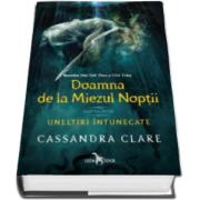 Cassandra Clare - Doamna de la Miezul Noptii. Seria Uneltiri intunecate - Volumul I