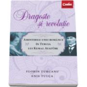 Florin Turcanu, Dragoste si revolutie - Amintirile unei romance in Turcia lui Kemal Ataturk