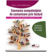 Petru Bucurenciu - Exersarea competentelor de comunicare prin lectura. Fise de lucru pentru clasele V-VIII - Lectura, abilitate de viata