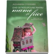 Alexandra Stoddard - Ghid de intelepciune pentru mame si fiice - Sfaturi care nu se demodeaza niciodata