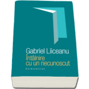 Gabriel Liiceanu, Intalnire cu un necunoscut - Editie a III-a