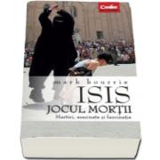 ISIS. Jocul mortii (Mark Bourrie)