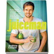 Andrew Cooper - Juiceman - Contine peste 100 de retete de sucuri aromate, smoothie-uri si feluri de mancare sanatoase pentru toata familia