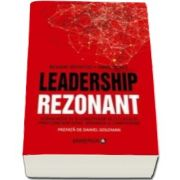 Richard Boyatzis - Leadership rezonant - Reinnoieste-te si conecteaza-te cu ceilalti prin constientizare, speranta si compasiune