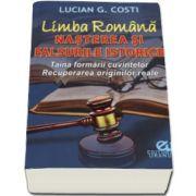 Lucian G. Costi, Limba Romana - Nasterea si falsurile istorice. Taina formarii cuvintelor. Recuperarea originilor reale