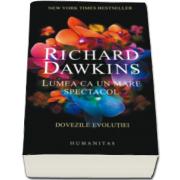 Richard Dawkins - Lumea ca un mare spectacol - Dovezile evolutiei