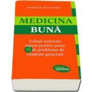 Patrick Holford - Medicina buna - Solutii naturale sigure pentru peste 75 de probleme de sanatate generale