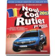 Marius Stanciulescu - Noul cod rutier 2017 pe intelesul tuturor in vedere obtinerii permisului de conducere auto pentru TOATE CATEGORIILE (Contine notiuni de mecanica)