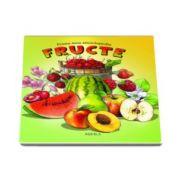 Prima mea enciclopedie. Fructe (Ilustratii de Galfi Csaba si Galfi Eva)