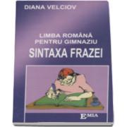 Sintaxa frazei. Limba romana pentru gimnaziu (Diana Velciov)