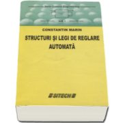 Constantin Marin - Structuri si legi de reglare automata. Seria Control Engineering - Volumul I (Edita a II-a)