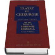 Irinel Popescu - Tratat de chirurgie. Volumul VIII (Volumele, I A si I B), Chirurgie Generala. Sub redactia - Irinel Popescu