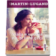 Viata e usoara, nu-ti face griji (Agnes Martin Lugand)