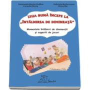 Maria Smaranda Cioflica - Ziua buna incepe la Intalnirea de Dimineata - Momentele intalnirii de dimineata si sugestii de jocuri