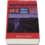 Bacalaureat 2017. Matematica M2, subiecte rezolvate (Ion Bucur Popescu)
