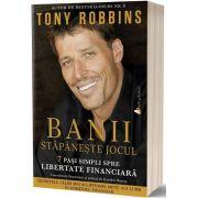Tony Robbins - Banii: Stapaneste jocul - 7 pasi simpli spre libertatea financiara