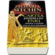 Zecharia Sitchin - Cartea pierduta a lui Enki - Amintirile si profetiile unui zeu de pe alta planeta