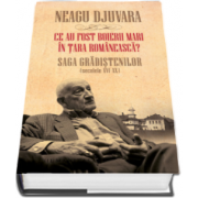 Neagu Djuvara, Ce au fost boierii mari in Tara Romaneasca? Saga Gradistenilor (secolele XVI-XX) - (Editia a II-a revizuita si adaugita)